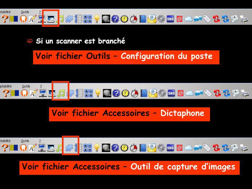 Si un scanner est branché Voir fichier Outils – Configuration du poste Voir fichier Accessoires – Dictaphone Voir fichier Accessoires – Outil de captu