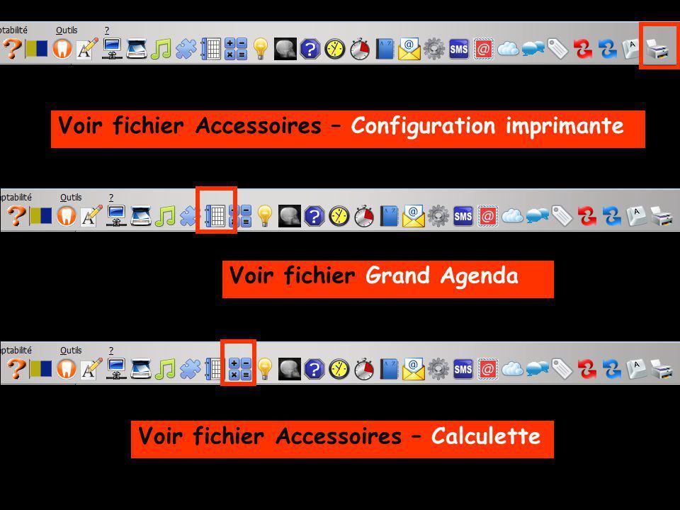 Voir fichier Accessoires – Configuration imprimante Voir fichier Grand Agenda Voir fichier Accessoires – Calculette
