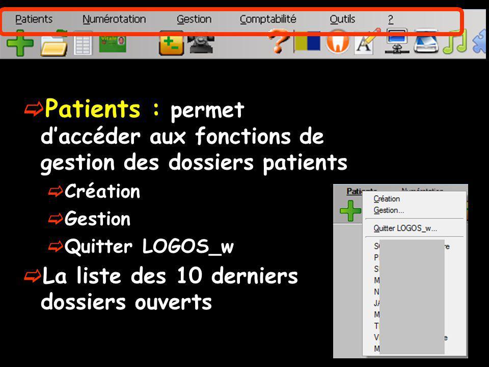 Patients : permet daccéder aux fonctions de gestion des dossiers patients Création Gestion Quitter LOGOS_w La liste des 10 derniers dossiers ouverts