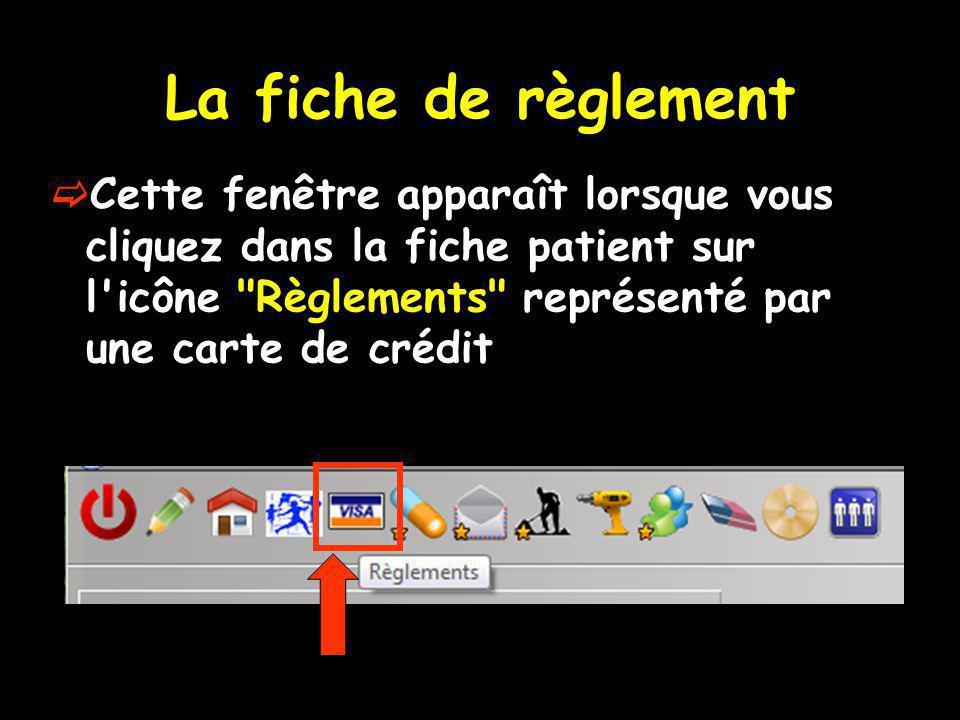 Cette fenêtre apparaît lorsque vous cliquez dans la fiche patient sur l icône Règlements représenté par une carte de crédit La fiche de règlement