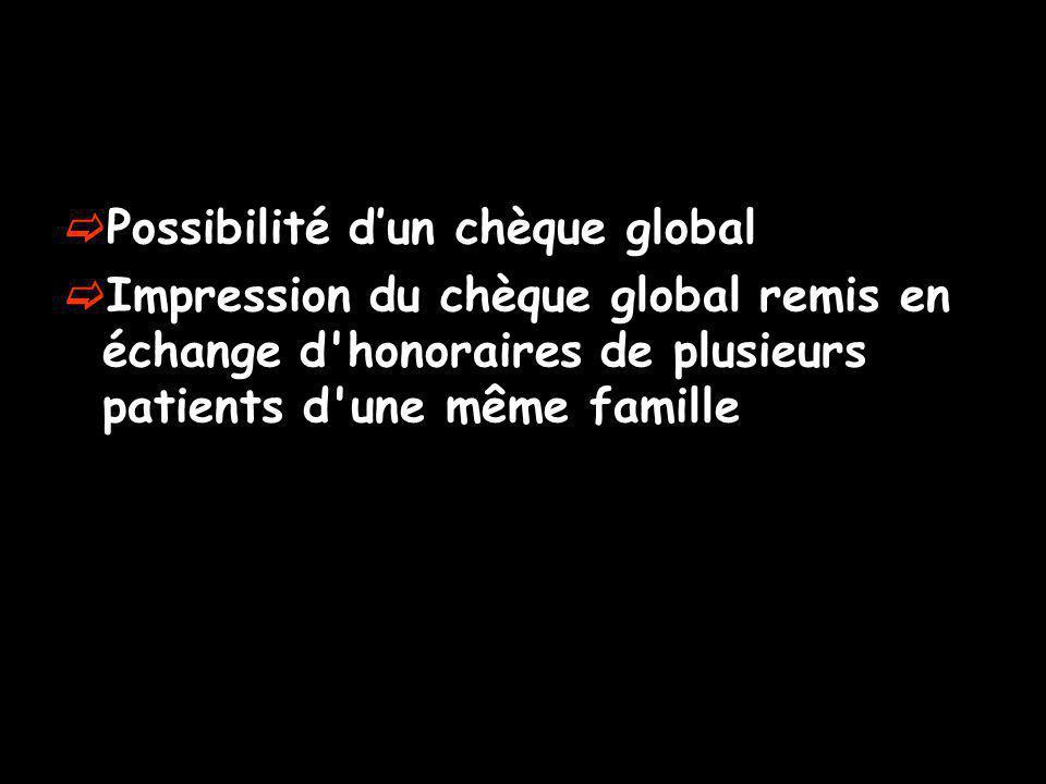 Possibilité dun chèque global Impression du chèque global remis en échange d honoraires de plusieurs patients d une même famille