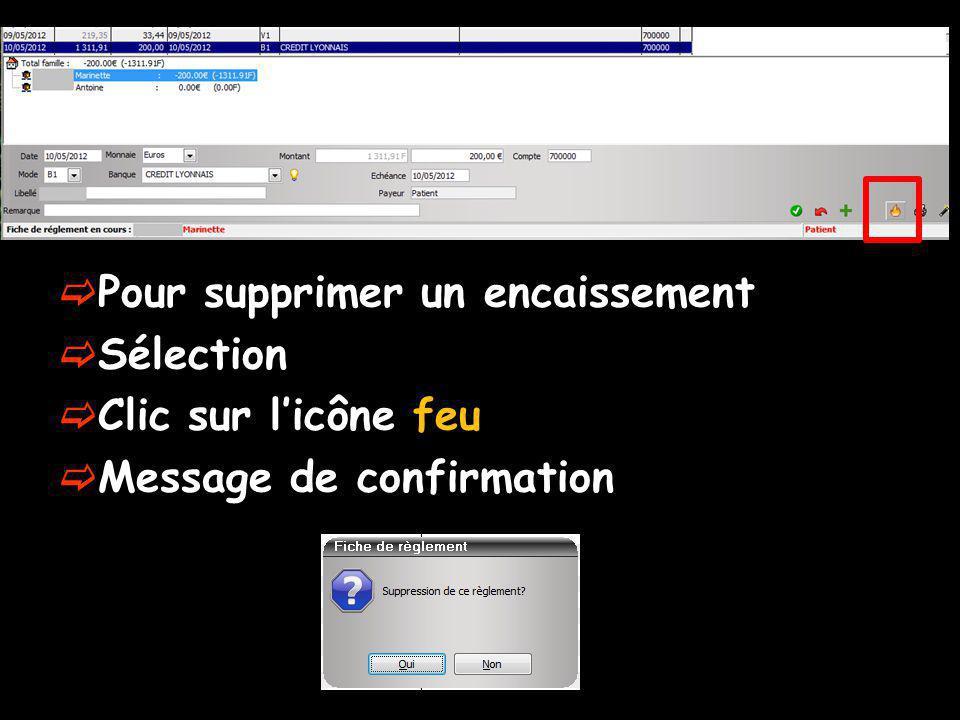 Pour supprimer un encaissement Sélection Clic sur licône feu Message de confirmation