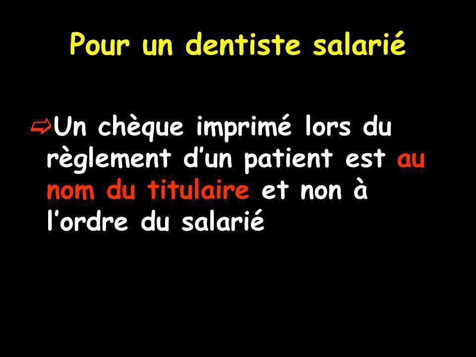 Pour un dentiste salarié Un chèque imprimé lors du règlement dun patient est au nom du titulaire et non à lordre du salarié