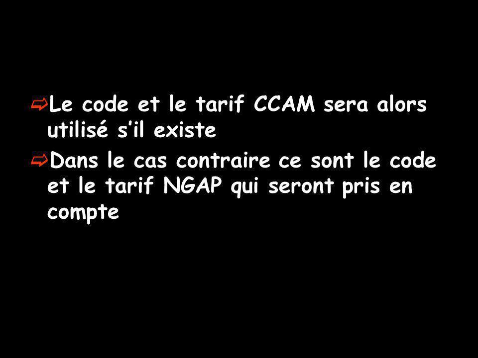 Le code et le tarif CCAM sera alors utilisé sil existe Dans le cas contraire ce sont le code et le tarif NGAP qui seront pris en compte