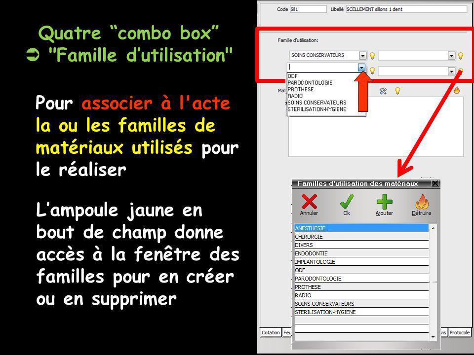 Quatre combo box Famille dutilisation Pour associer à l acte la ou les familles de matériaux utilisés pour le réaliser Lampoule jaune en bout de champ donne accès à la fenêtre des familles pour en créer ou en supprimer