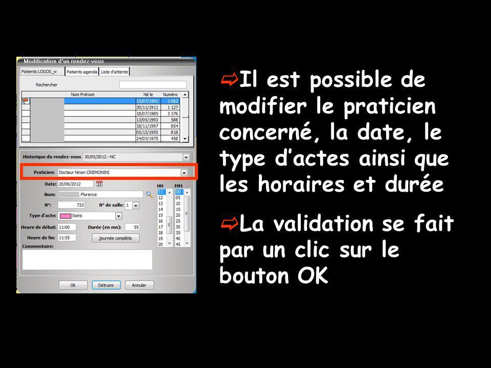 Il est possible de modifier le praticien concerné, la date, le type dactes ainsi que les horaires et durée La validation se fait par un clic sur le bo