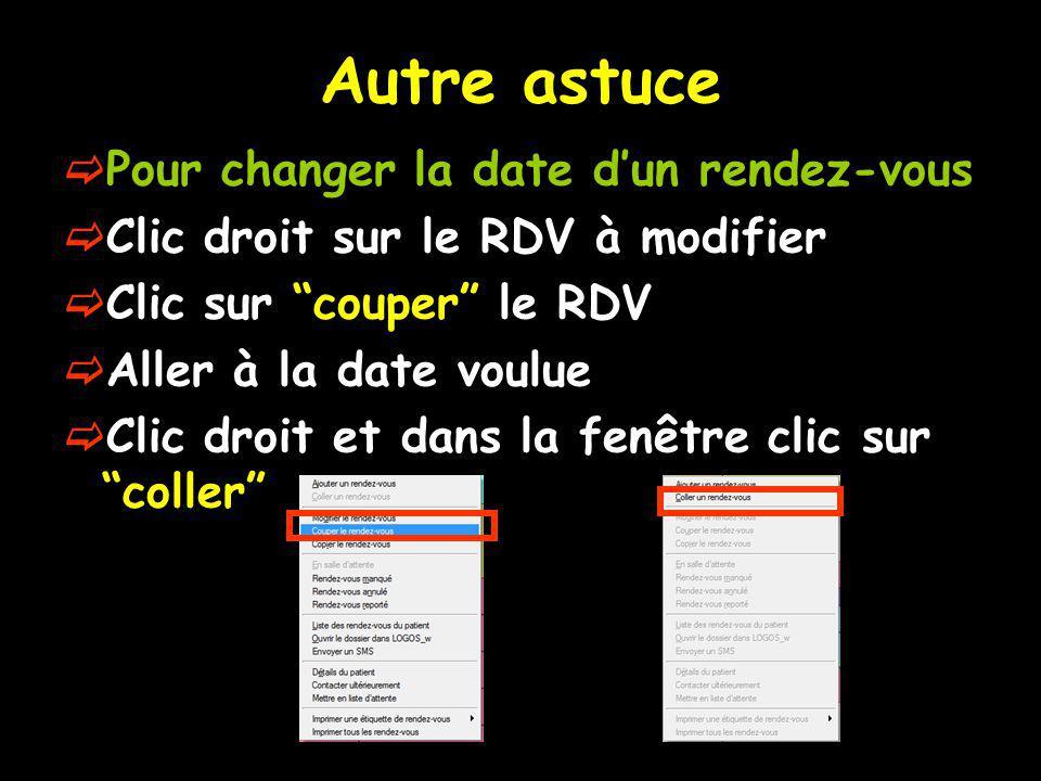 Autre astuce Pour changer la date dun rendez-vous Clic droit sur le RDV à modifier Clic sur couper le RDV Aller à la date voulue Clic droit et dans la fenêtre clic sur coller