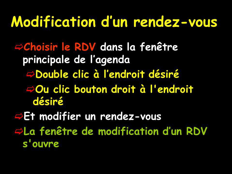 Modification dun rendez-vous Choisir le RDV dans la fenêtre principale de lagenda Double clic à lendroit désiré Ou clic bouton droit à l endroit désiré Et modifier un rendez-vous La fenêtre de modification dun RDV s ouvre
