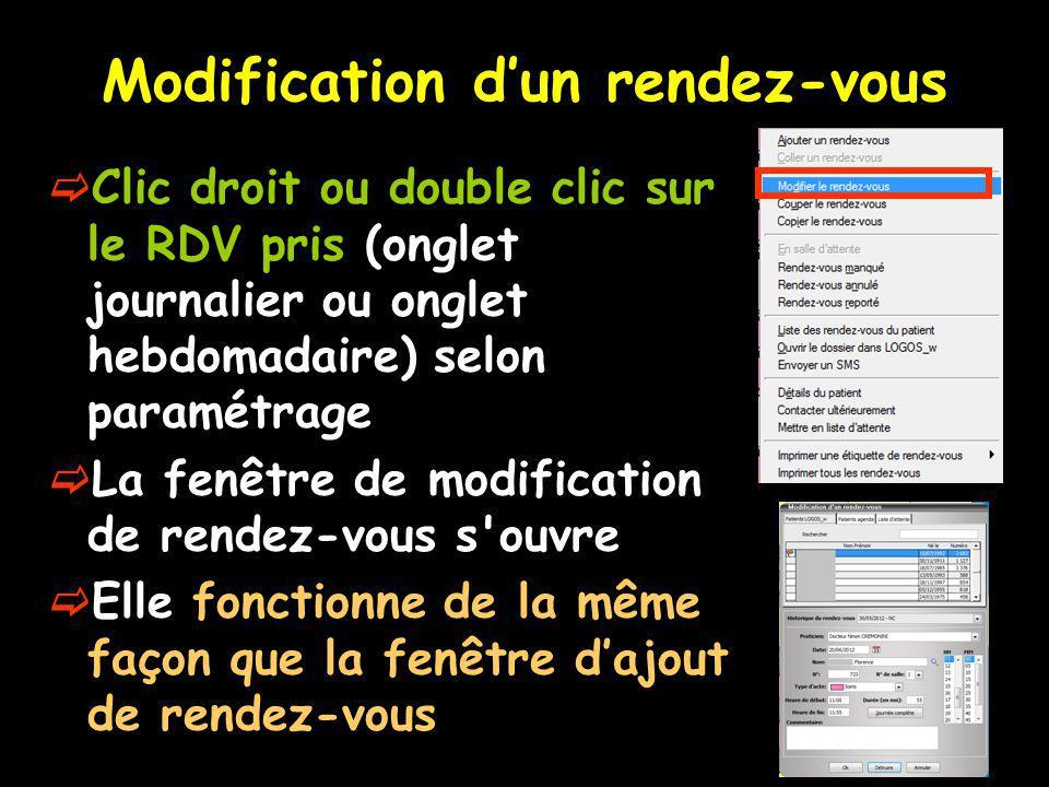 Modification dun rendez-vous Clic droit ou double clic sur le RDV pris (onglet journalier ou onglet hebdomadaire) selon paramétrage La fenêtre de modification de rendez-vous s ouvre Elle fonctionne de la même façon que la fenêtre dajout de rendez-vous