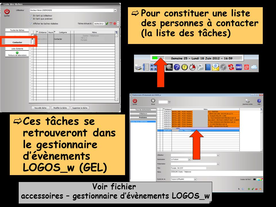 Ces tâches se retrouveront dans le gestionnaire dévènements LOGOS_w (GEL) Pour constituer une liste des personnes à contacter (la liste des tâches) Voir fichier accessoires – gestionnaire dévènements LOGOS_w