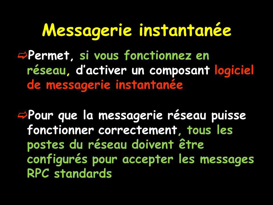 Permet, si vous fonctionnez en réseau, dactiver un composant logiciel de messagerie instantanée Pour que la messagerie réseau puisse fonctionner correctement, tous les postes du réseau doivent être configurés pour accepter les messages RPC standards Messagerie instantanée