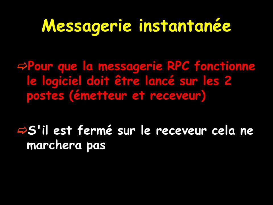Pour que la messagerie RPC fonctionne le logiciel doit être lancé sur les 2 postes (émetteur et receveur) S il est fermé sur le receveur cela ne marchera pas