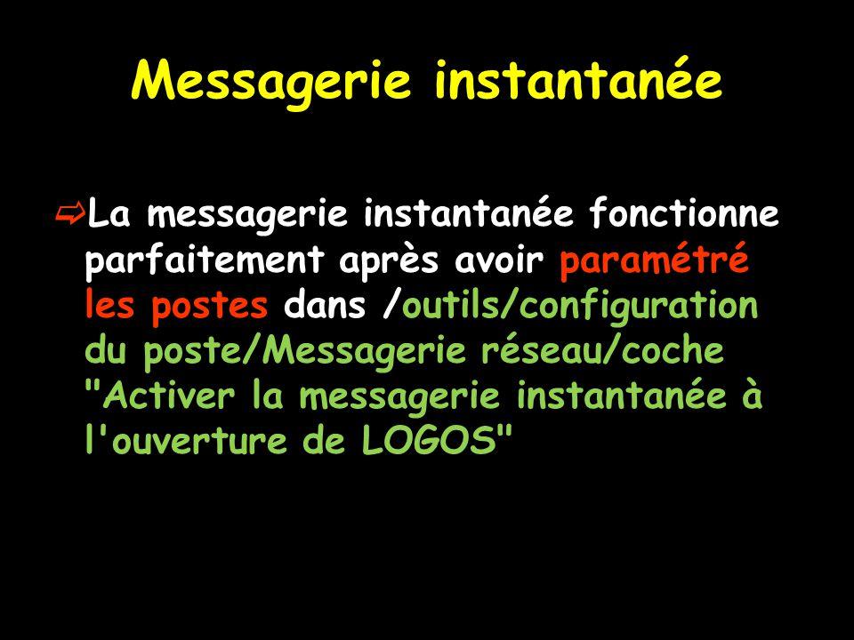 Messagerie instantanée La messagerie instantanée fonctionne parfaitement après avoir paramétré les postes dans /outils/configuration du poste/Messagerie réseau/coche Activer la messagerie instantanée à l ouverture de LOGOS