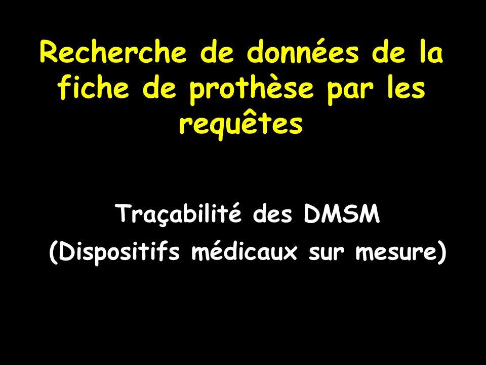 Recherche de données de la fiche de prothèse par les requêtes Traçabilité des DMSM (Dispositifs médicaux sur mesure)
