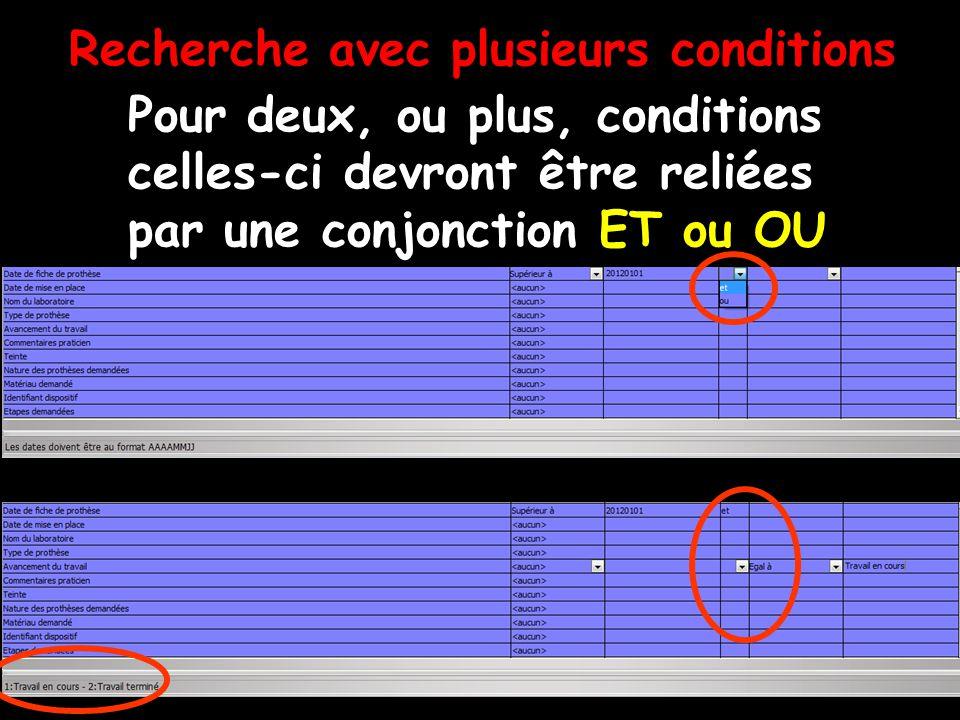 Recherche avec plusieurs conditions Pour deux, ou plus, conditions celles-ci devront être reliées par une conjonction ET ou OU