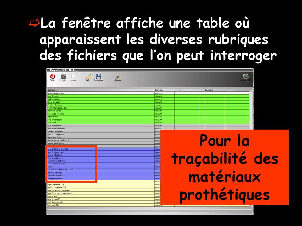 La fenêtre affiche une table où apparaissent les diverses rubriques des fichiers que lon peut interroger Pour la traçabilité des matériaux prothétique