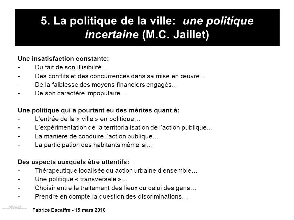 5. La politique de la ville: une politique incertaine (M.C. Jaillet) Une insatisfaction constante: -Du fait de son illisibilité… -Des conflits et des