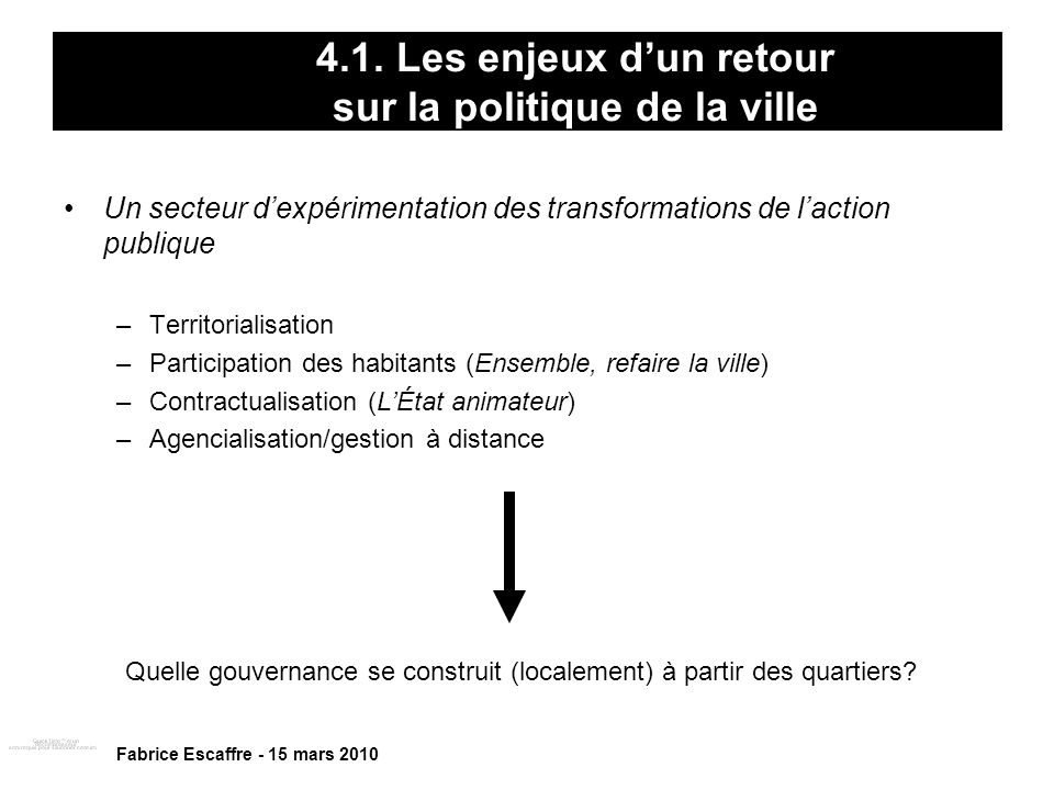 4.1. Les enjeux dun retour sur la politique de la ville Un secteur dexpérimentation des transformations de laction publique –Territorialisation –Parti