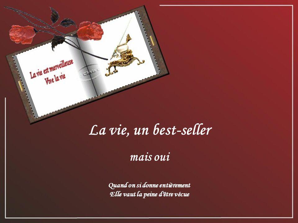 La vie… Un best-seller texte de Denise Allez visiter son site: www.simplementdenise.com Bonne Journée Musique: A time for us Création Lise Tardif (Sept.