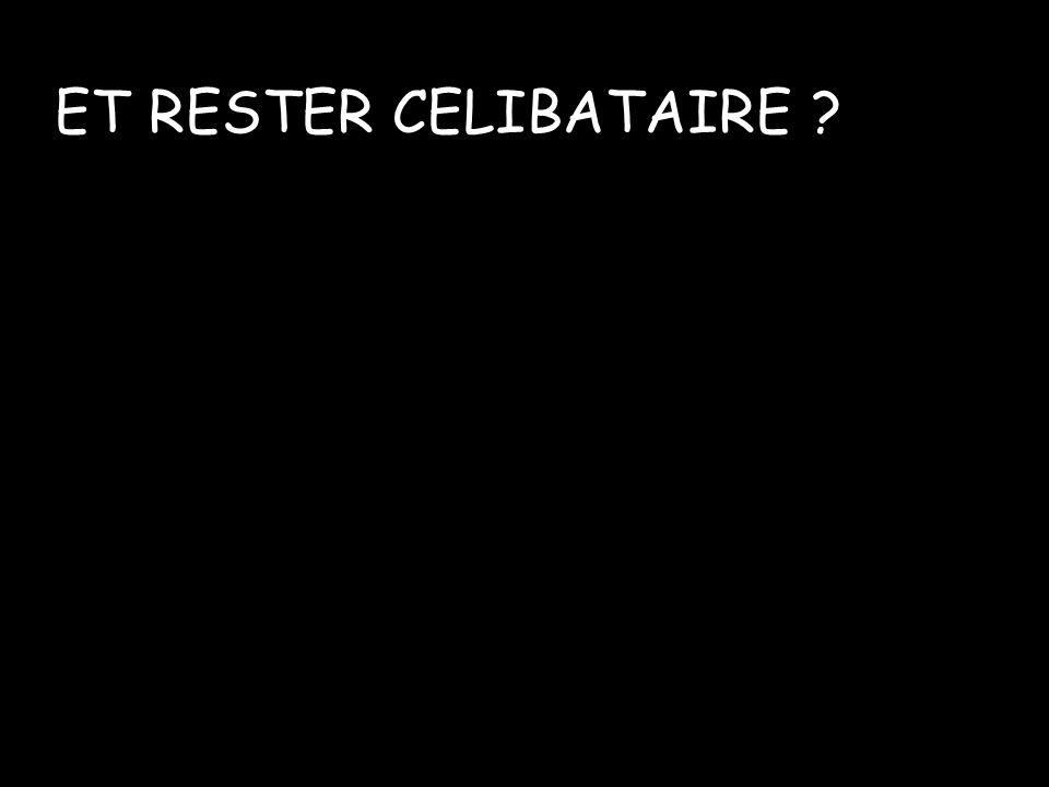 ET RESTER CELIBATAIRE ?