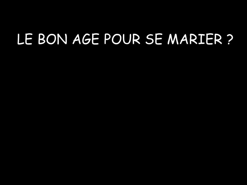 LE BON AGE POUR SE MARIER ?