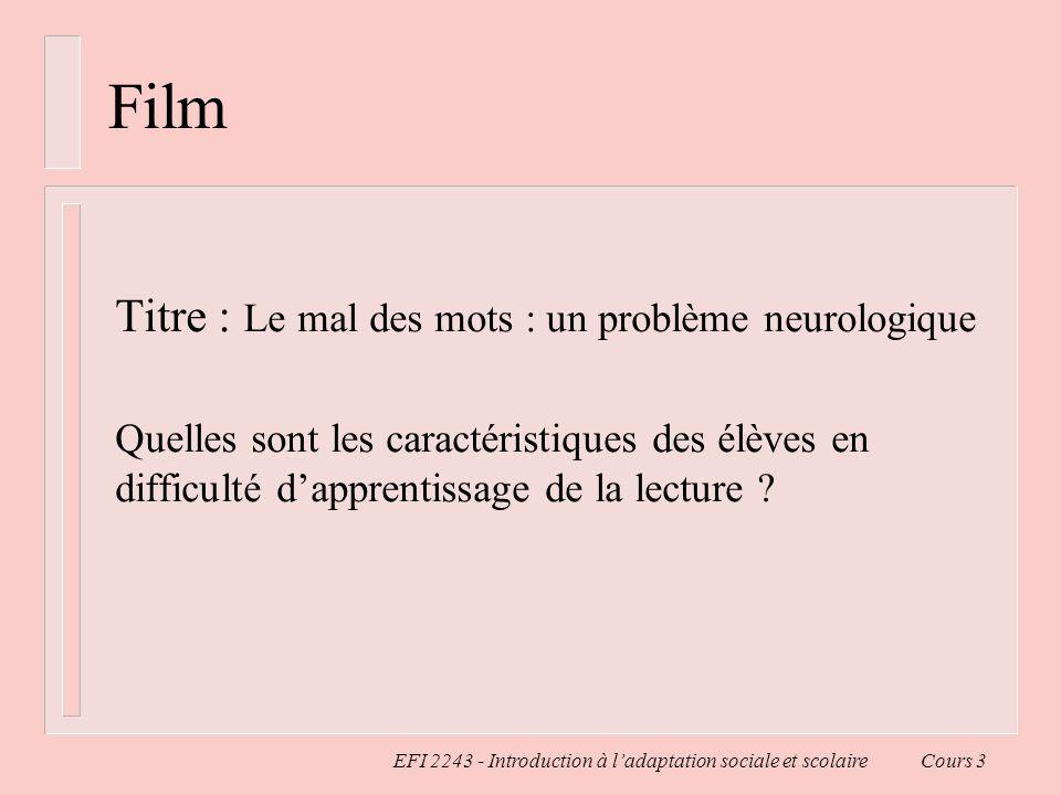 EFI 2243 - Introduction à ladaptation sociale et scolaire Cours 3 Film Titre : Le mal des mots : un problème neurologique Quelles sont les caractérist