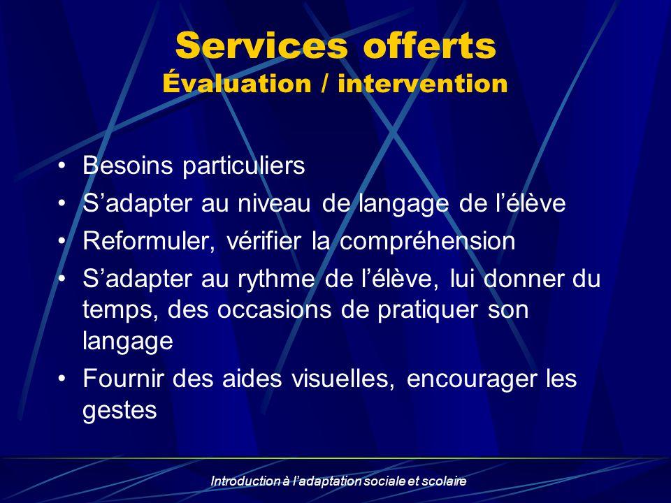Introduction à ladaptation sociale et scolaire Services offerts Évaluation / intervention Besoins particuliers Sadapter au niveau de langage de lélève