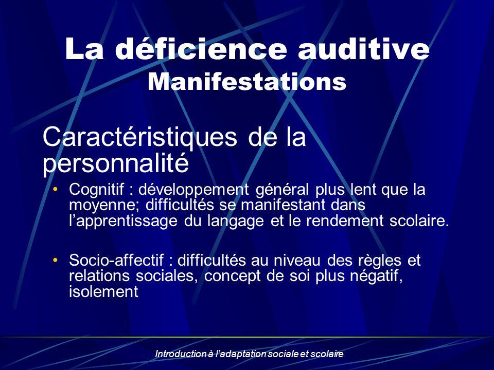 Introduction à ladaptation sociale et scolaire La déficience auditive Manifestations Caractéristiques de la personnalité Cognitif : développement géné