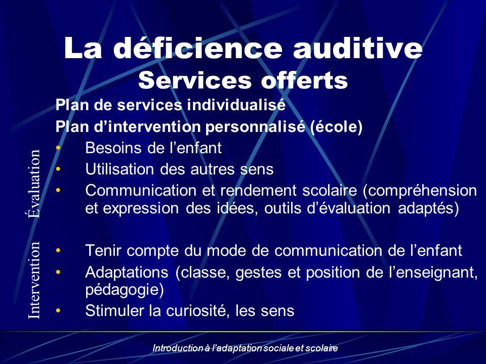 Introduction à ladaptation sociale et scolaire La déficience auditive Services offerts Plan de services individualisé Plan dintervention personnalisé