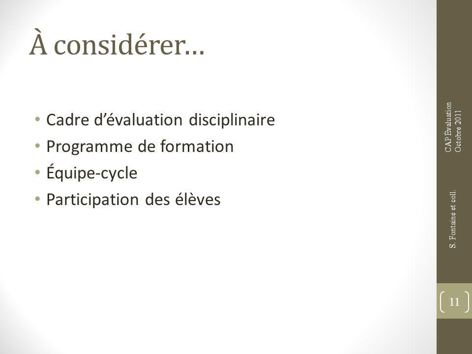 À considérer… Cadre dévaluation disciplinaire Programme de formation Équipe-cycle Participation des élèves 11 S. Fontaine et coll. CAP Évaluation Octo