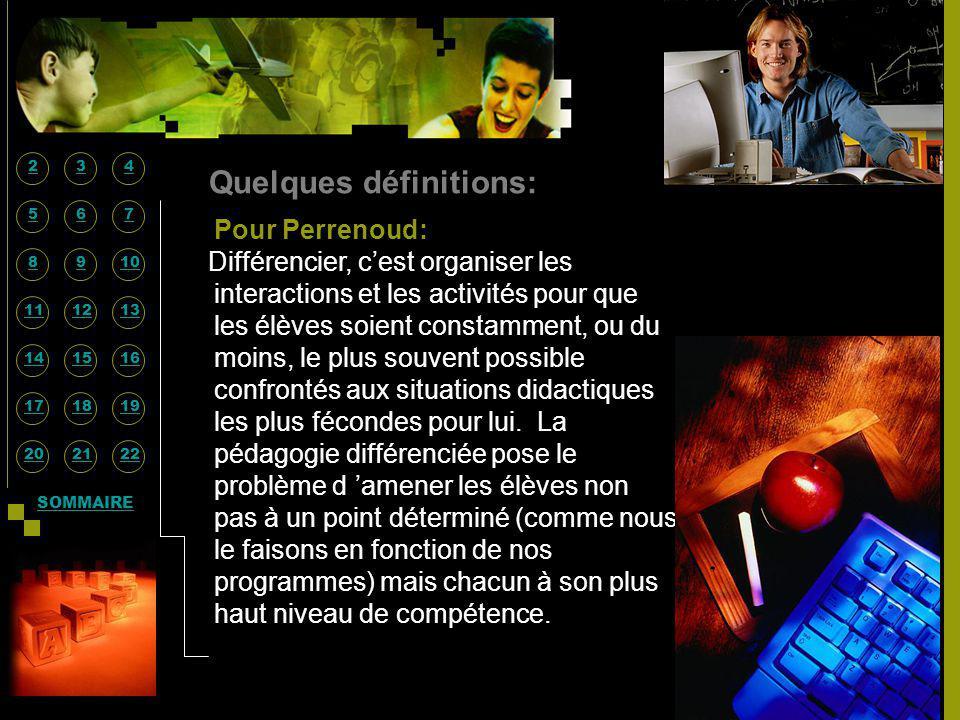 Quelques définitions: Pour Perrenoud: Différencier, cest organiser les interactions et les activités pour que les élèves soient constamment, ou du moi