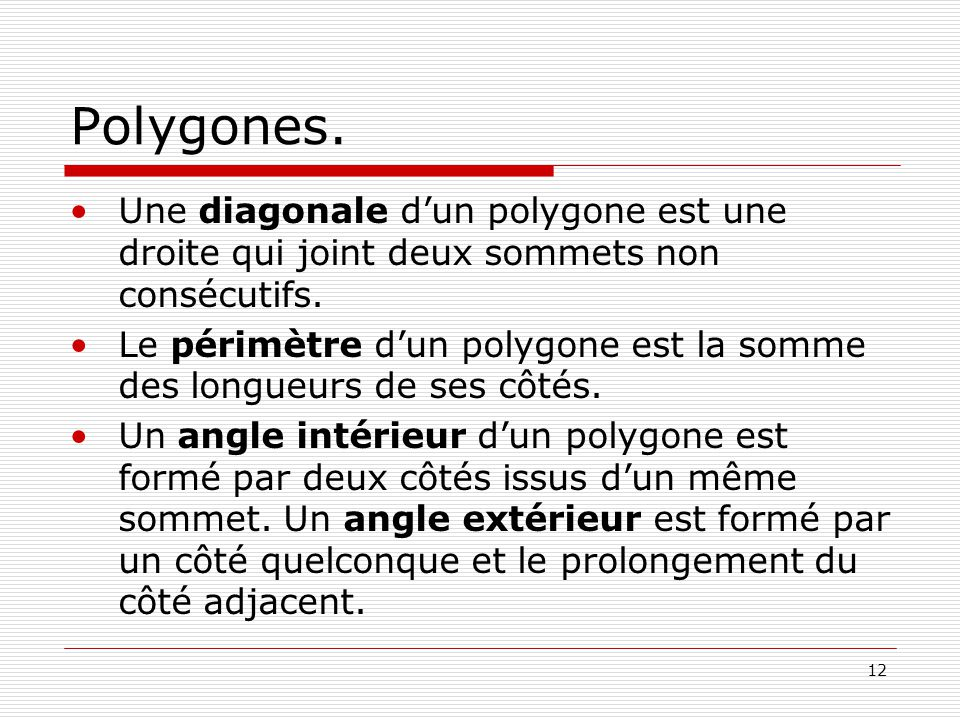 12 Polygones.Une diagonale dun polygone est une droite qui joint deux sommets non consécutifs.
