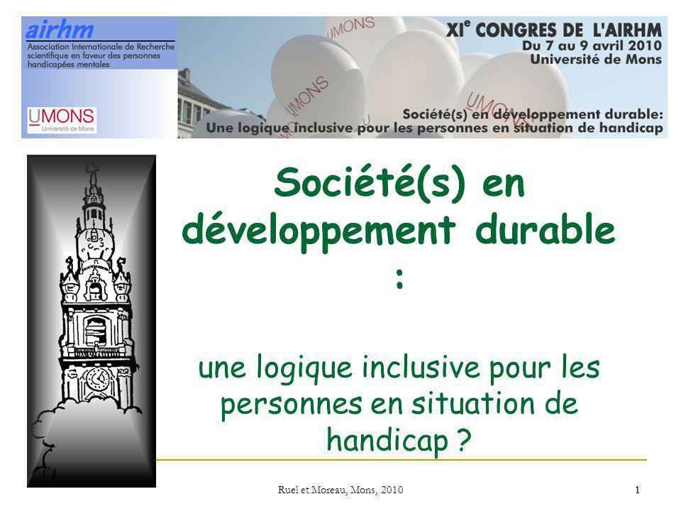 Ruel et Moreau, Mons, 2010 1 Société(s) en développement durable : une logique inclusive pour les personnes en situation de handicap ? 1