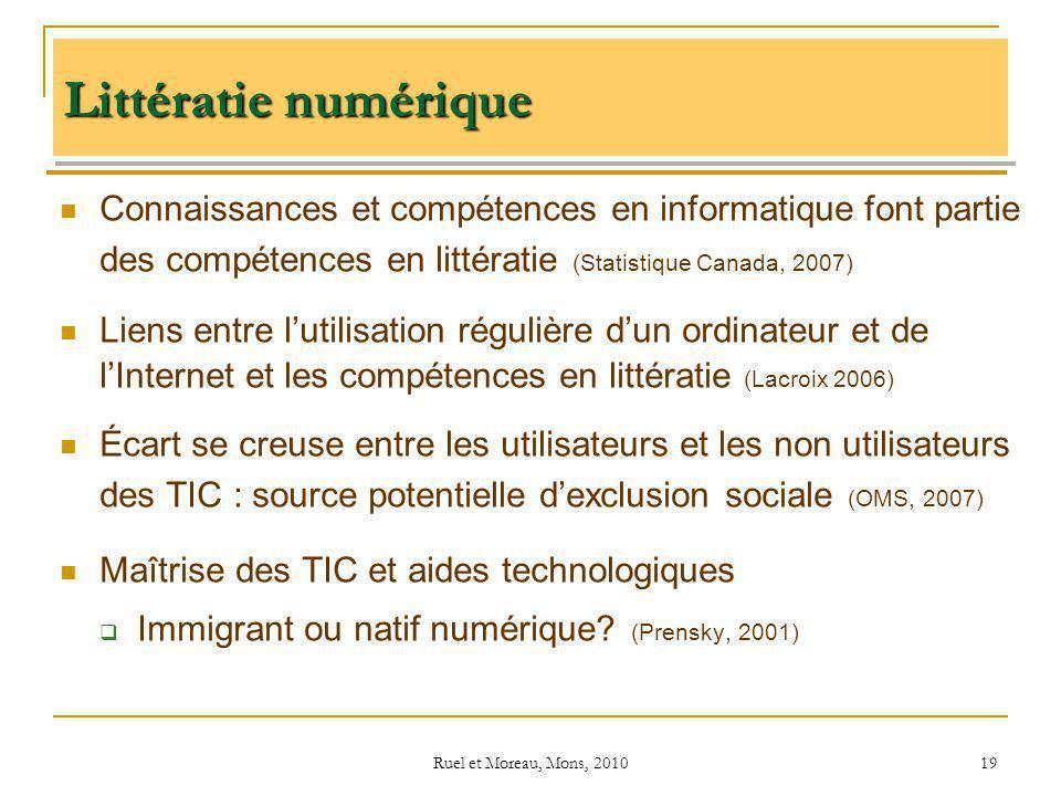 Ruel et Moreau, Mons, 2010 19 Littératie numérique Connaissances et compétences en informatique font partie des compétences en littératie (Statistique