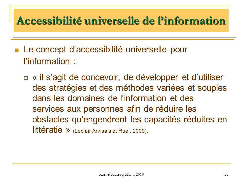 Ruel et Moreau, Mons, 2010 25 Le concept daccessibilité universelle pour linformation : « il sagit de concevoir, de développer et dutiliser des straté