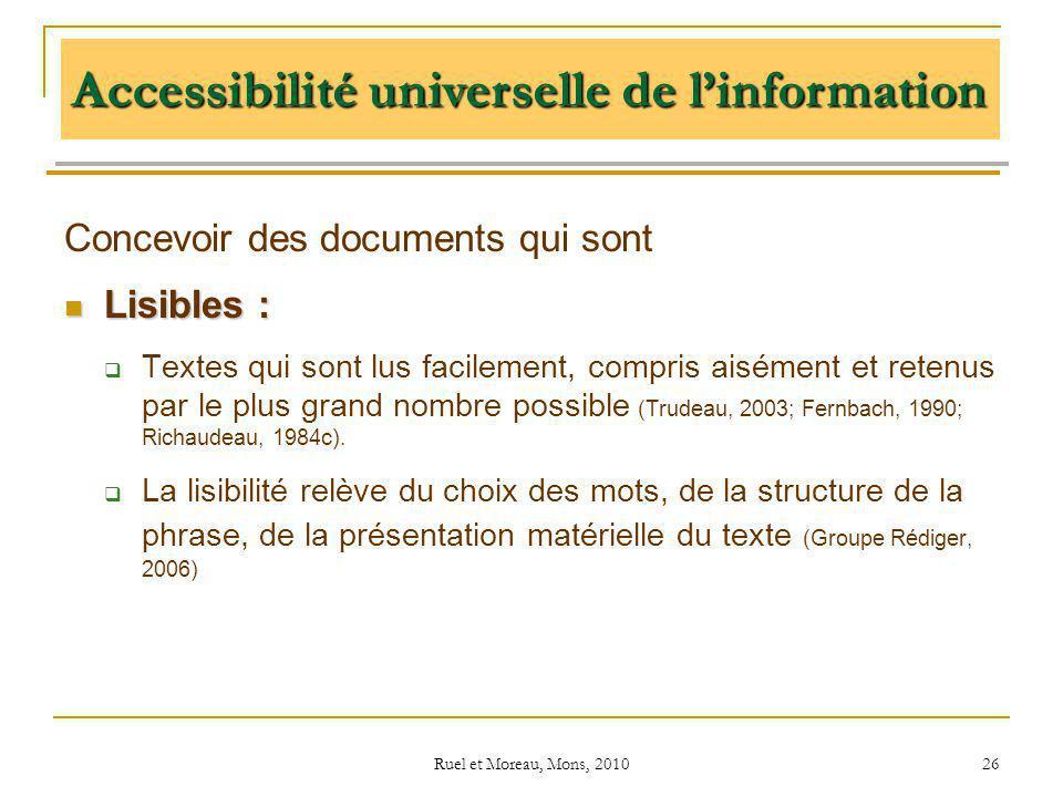 Ruel et Moreau, Mons, 2010 26 Concevoir des documents qui sont Lisibles : Lisibles : Textes qui sont lus facilement, compris aisément et retenus par l