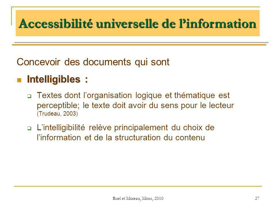 Ruel et Moreau, Mons, 2010 27 Concevoir des documents qui sont Intelligibles : Intelligibles : Textes dont lorganisation logique et thématique est per