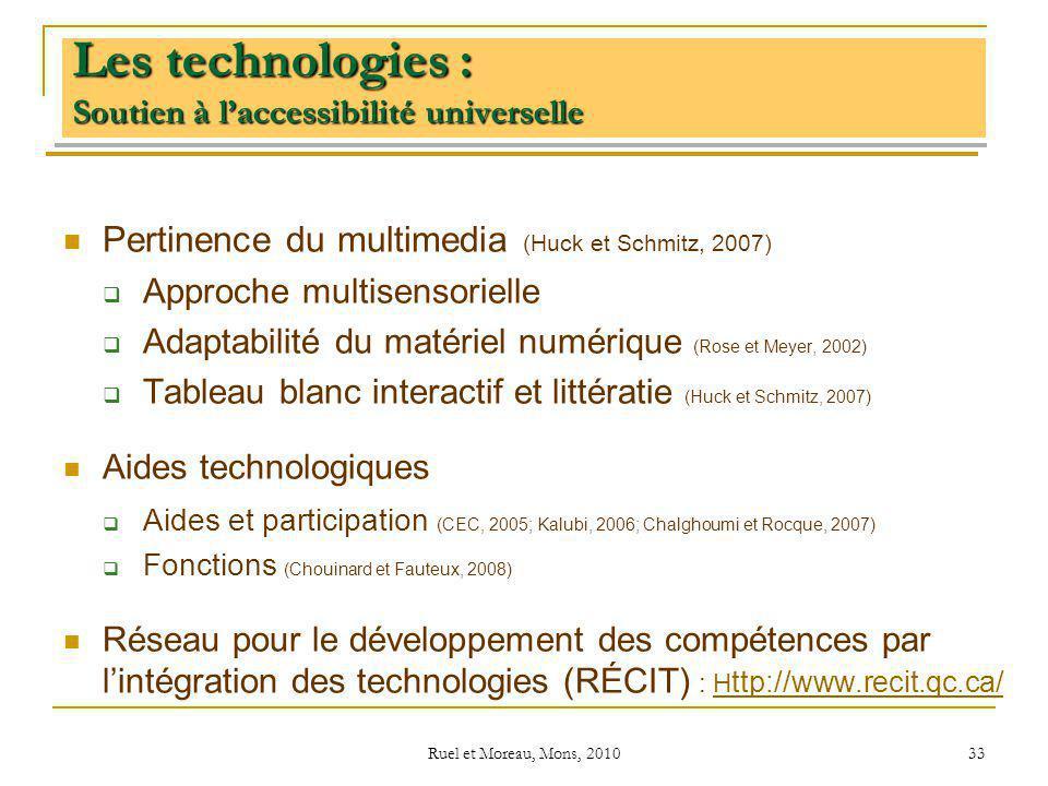Ruel et Moreau, Mons, 2010 33 Les technologies : Soutien à laccessibilité universelle Pertinence du multimedia (Huck et Schmitz, 2007) Approche multis