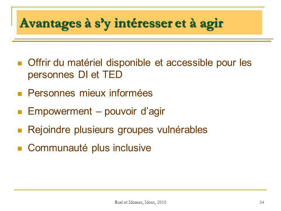 Ruel et Moreau, Mons, 2010 34 Avantages à sy intéresser et à agir Offrir du matériel disponible et accessible pour les personnes DI et TED Personnes m
