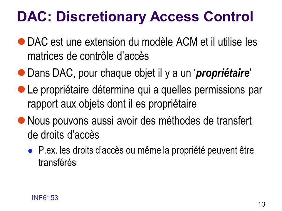 DAC: Discretionary Access Control DAC est une extension du modèle ACM et il utilise les matrices de contrôle daccès Dans DAC, pour chaque objet il y a