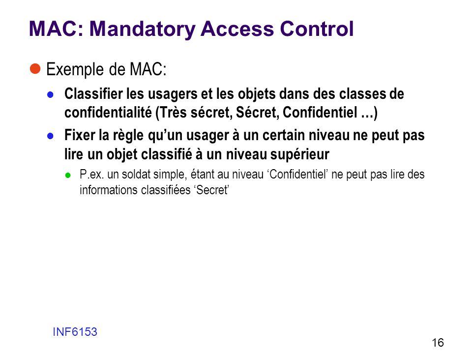 MAC: Mandatory Access Control Exemple de MAC: Classifier les usagers et les objets dans des classes de confidentialité (Très sécret, Sécret, Confident