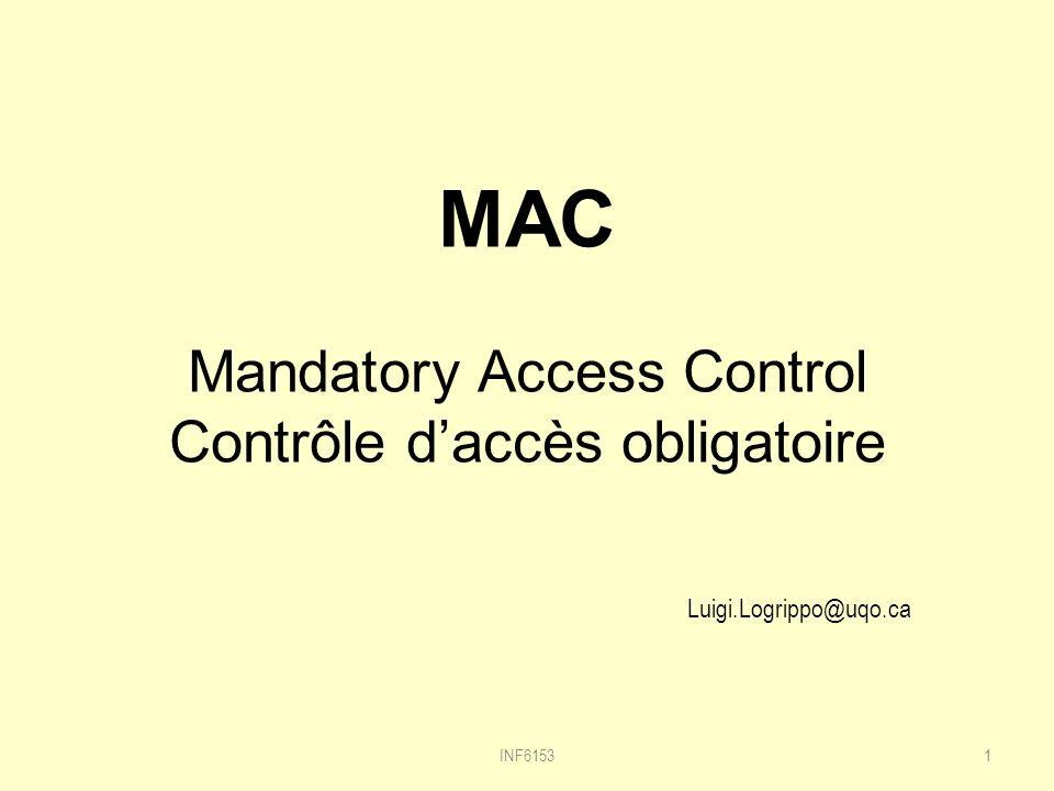 MAC Mandatory Access Control Contrôle daccès obligatoire 1 Luigi.Logrippo@uqo.ca INF6153
