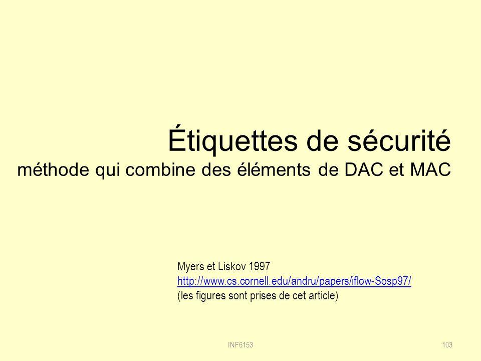 Étiquettes de sécurité méthode qui combine des éléments de DAC et MAC INF6153103 Myers et Liskov 1997 http://www.cs.cornell.edu/andru/papers/iflow-Sosp97/ (les figures sont prises de cet article)