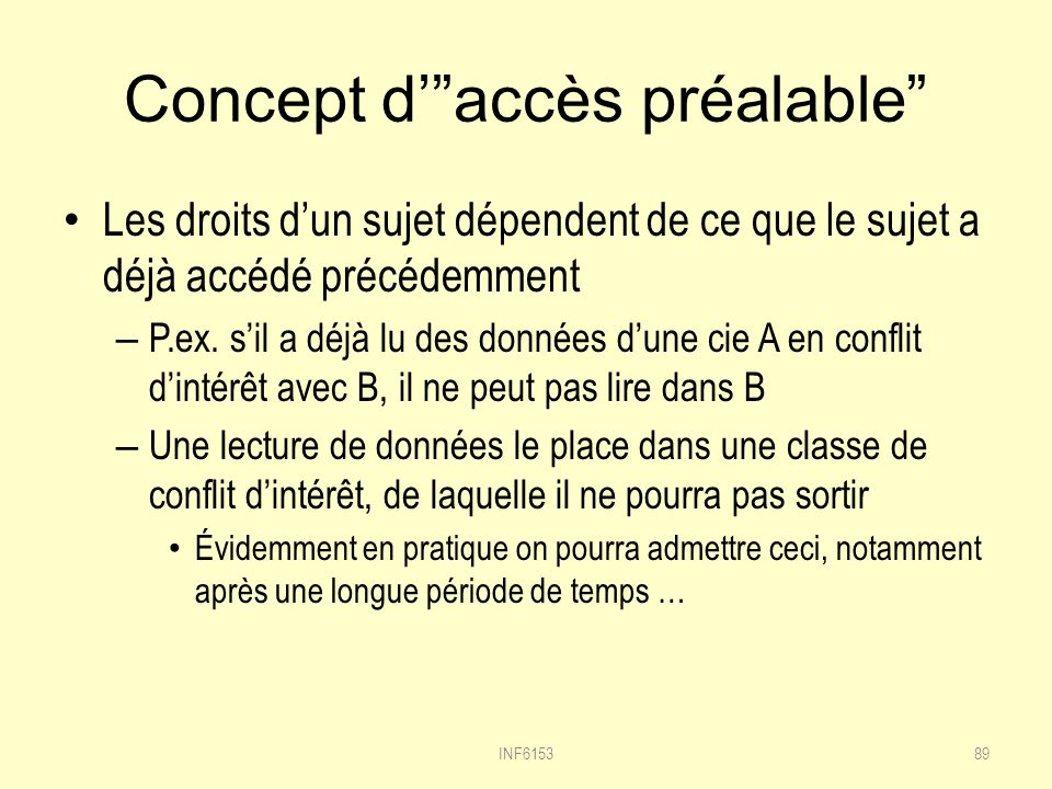 Concept daccès préalable Les droits dun sujet dépendent de ce que le sujet a déjà accédé précédemment – P.ex.