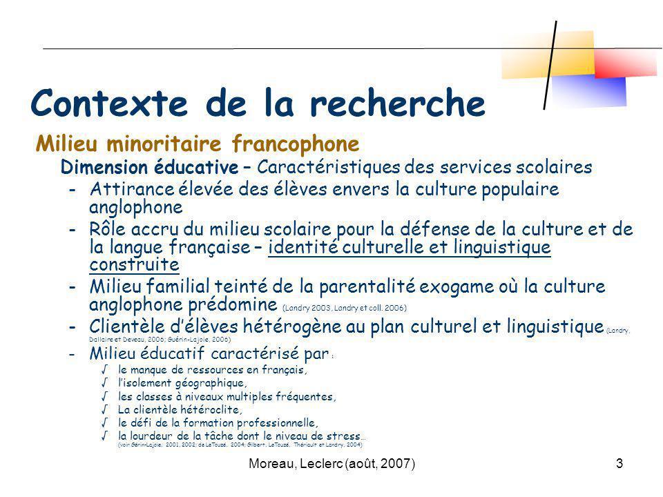 Moreau, Leclerc (août, 2007)3 Milieu minoritaire francophone Dimension éducative – Caractéristiques des services scolaires -Attirance élevée des élève