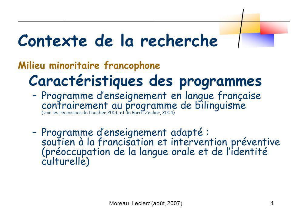 Moreau, Leclerc (août, 2007)4 Milieu minoritaire francophone Caractéristiques des programmes –Programme denseignement en langue française contrairemen