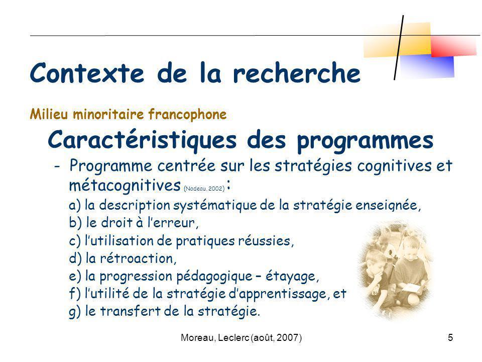 Moreau, Leclerc (août, 2007)5 Milieu minoritaire francophone Caractéristiques des programmes - Programme centrée sur les stratégies cognitives et méta