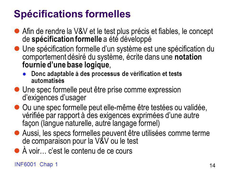 INF6001 Chap 1 14 Spécifications formelles Afin de rendre la V&V et le test plus précis et fiables, le concept de spécification formelle a été dévelop