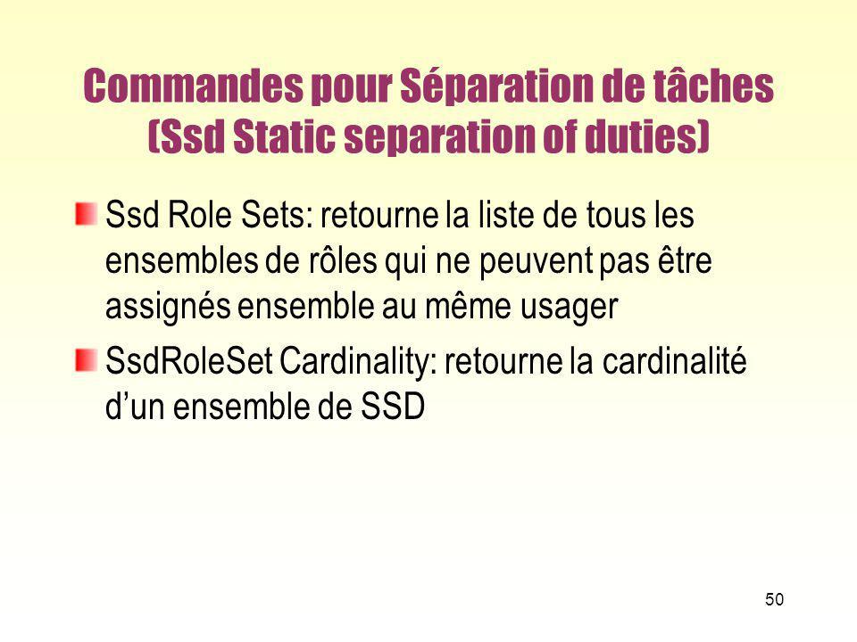 Commandes pour Séparation de tâches (Ssd Static separation of duties) Ssd Role Sets: retourne la liste de tous les ensembles de rôles qui ne peuvent p