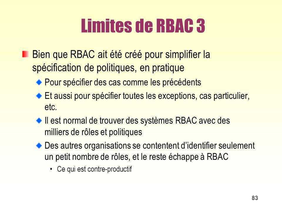 Limites de RBAC 3 Bien que RBAC ait été créé pour simplifier la spécification de politiques, en pratique Pour spécifier des cas comme les précédents E